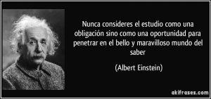 """Albert Einstein: """"Nunca consideres el estudio como una obligación""""."""