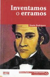 """Don Simón Rodríguez: """"Inventamos o erramos""""."""
