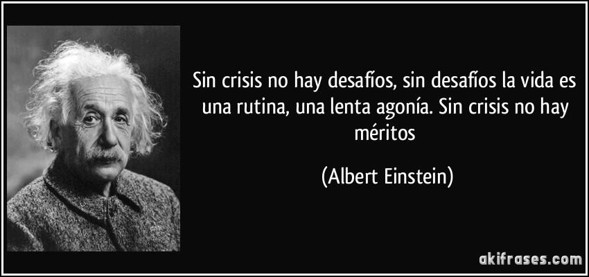 Albert Einstein: sin crisis no hay desafios