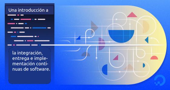 Una introducción a la integración, entrega e implementación continuas de software.